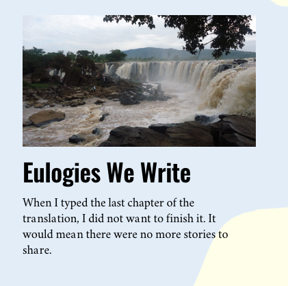 A waterfall picture by daylight. The title of the article, 'Eulogies We Write' and a snippet of the article, When I typed the last chapter of the translation, I did not want to finish it. It would mean there were no more stories to share.